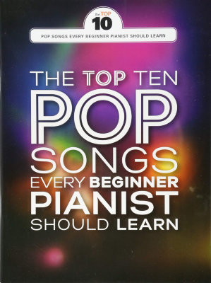 AM1012297 THE TOP TEN POP SONGS EVERY BEGINNER PIANIST SHOULD LEARN PF...