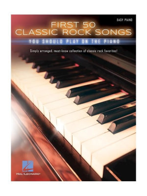 HL00195619 FIRST 50 CLASSIC ROCK SONGS YOU SHOULD PLAY ON PIANO EASY...